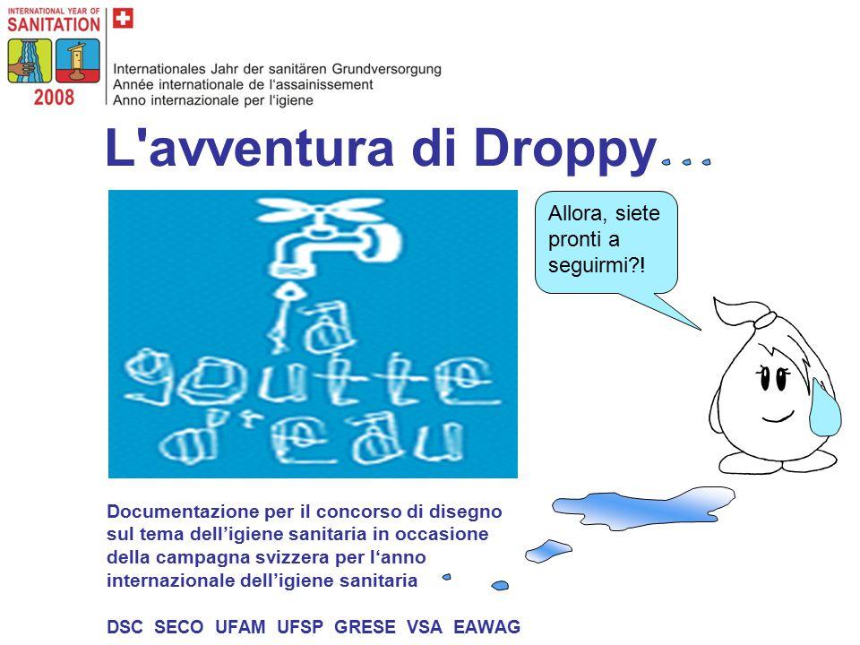 L avventura di Droppy Allora, siete pronti a seguirmi !