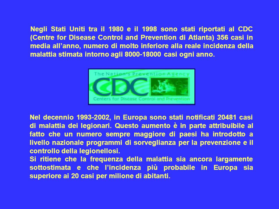 Negli Stati Uniti tra il 1980 e il 1998 sono stati riportati al CDC (Centre for Disease Control and Prevention di Atlanta) 356 casi in media all'anno, numero di molto inferiore alla reale incidenza della malattia stimata intorno agli 8000-18000 casi ogni anno.