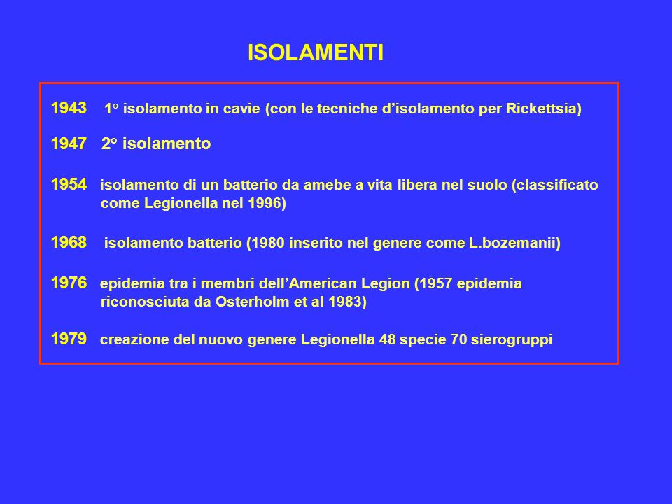 ISOLAMENTI 1943 1° isolamento in cavie (con le tecniche d'isolamento per Rickettsia) 1947 2° isolamento.