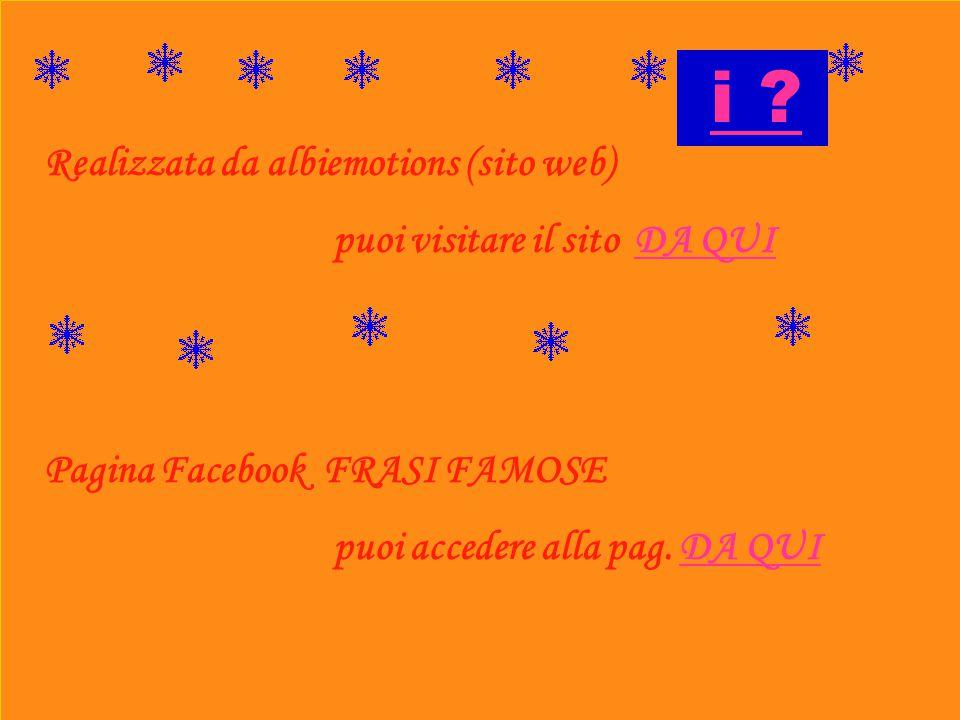 i Realizzata da albiemotions (sito web) puoi visitare il sito DA QUI