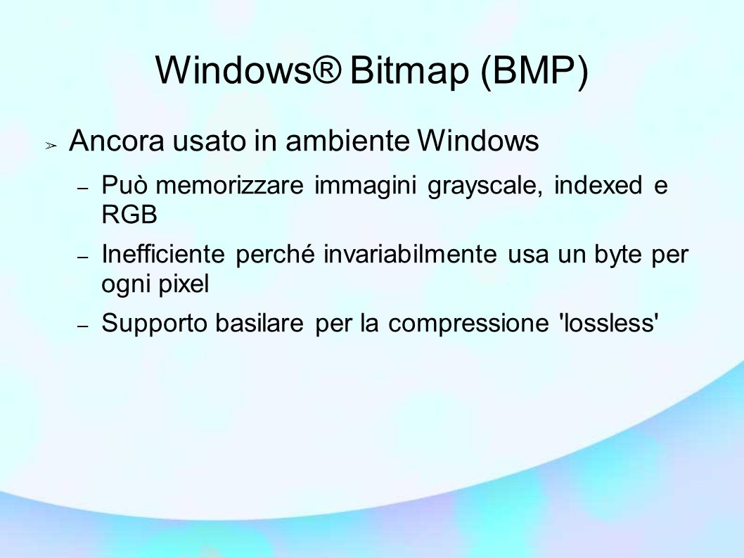 Windows® Bitmap (BMP) Ancora usato in ambiente Windows