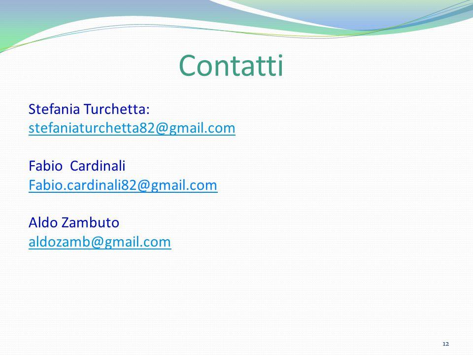 Contatti Stefania Turchetta: stefaniaturchetta82@gmail.com Fabio Cardinali Fabio.cardinali82@gmail.com Aldo Zambuto aldozamb@gmail.com