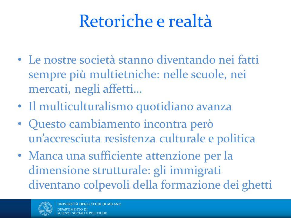 Retoriche e realtà Le nostre società stanno diventando nei fatti sempre più multietniche: nelle scuole, nei mercati, negli affetti…
