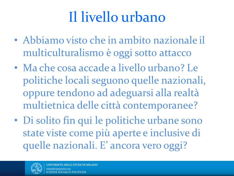 Il livello urbano Abbiamo visto che in ambito nazionale il multiculturalismo è oggi sotto attacco.