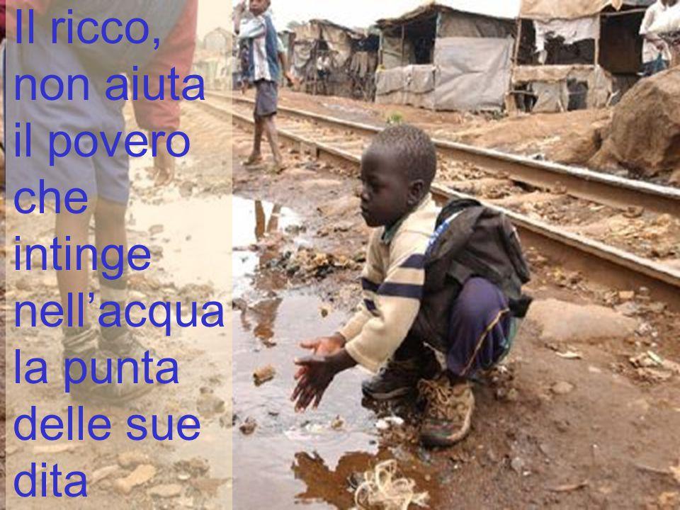Il ricco, non aiuta il povero che intinge nell'acqua la punta delle sue dita