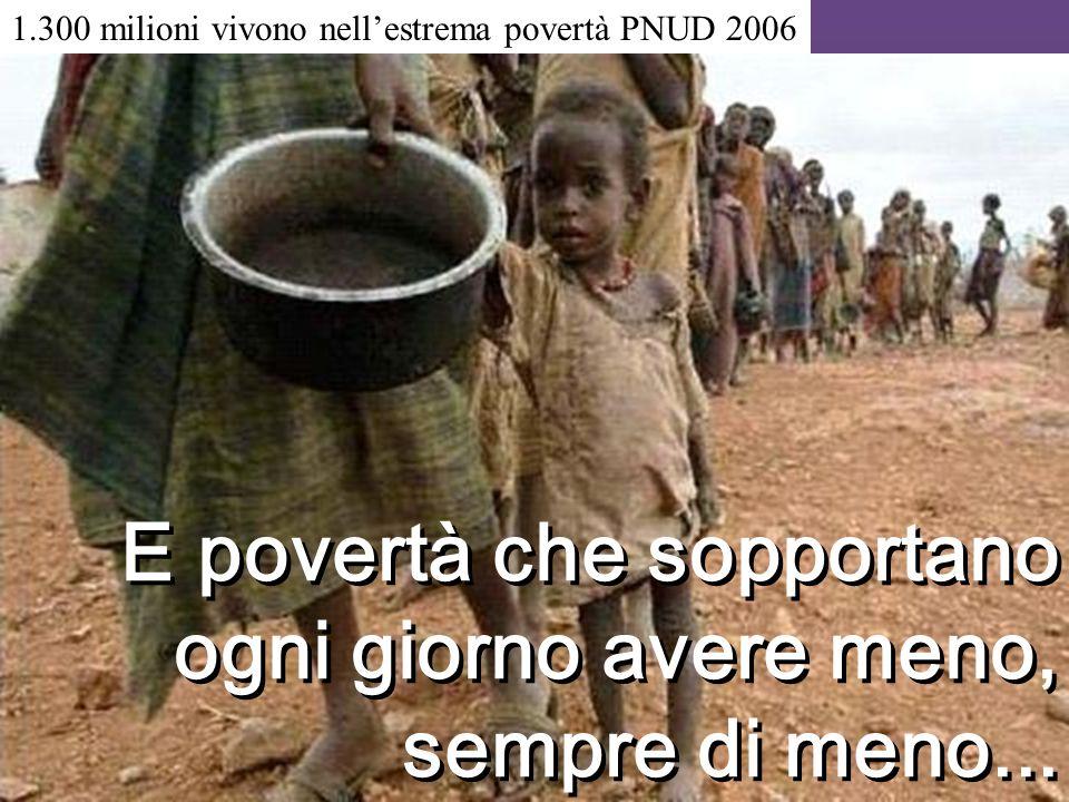 E povertà che sopportano ogni giorno avere meno, sempre di meno...