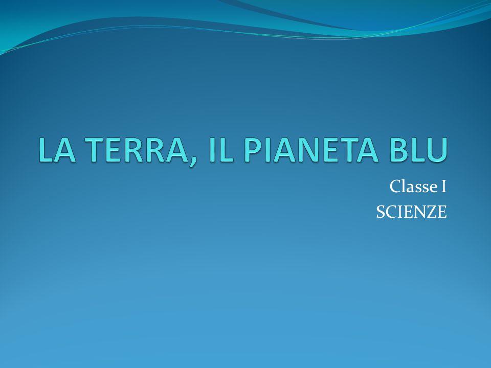 LA TERRA, IL PIANETA BLU Classe I SCIENZE