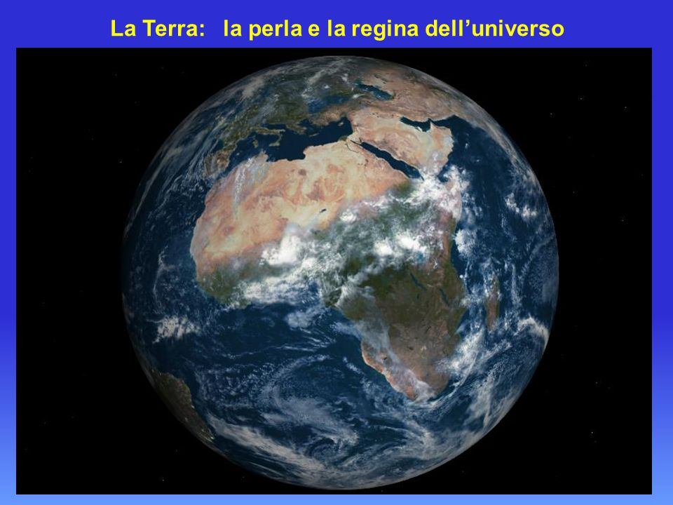 La Terra: la perla e la regina dell'universo