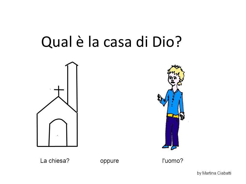 Qual è la casa di Dio La chiesa oppure l uomo by Martina Ciabatti