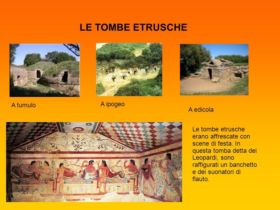 LE TOMBE ETRUSCHE A ipogeo A tumulo A edicola