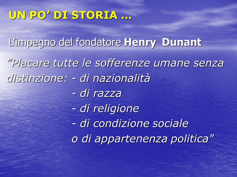 UN PO' DI STORIA … L'impegno del fondatore Henry Dunant. Placare tutte le sofferenze umane senza.