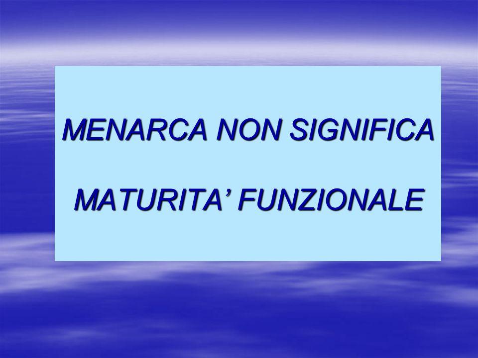 MENARCA NON SIGNIFICA MATURITA' FUNZIONALE