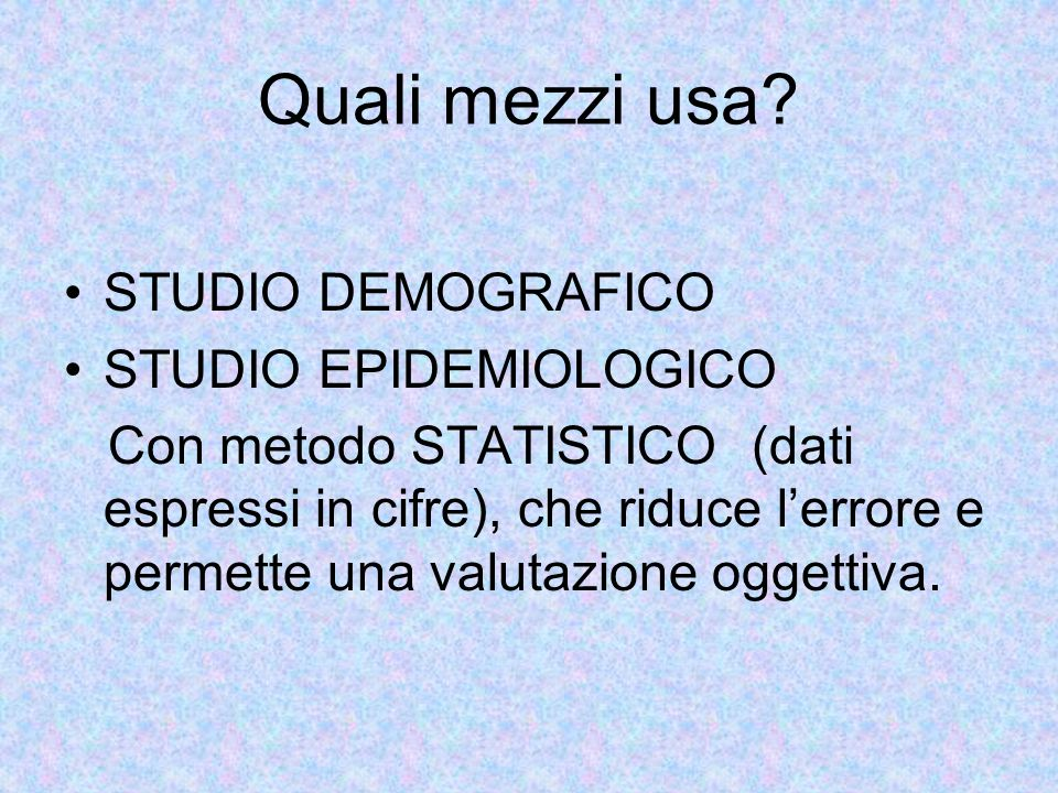 Quali mezzi usa STUDIO DEMOGRAFICO STUDIO EPIDEMIOLOGICO
