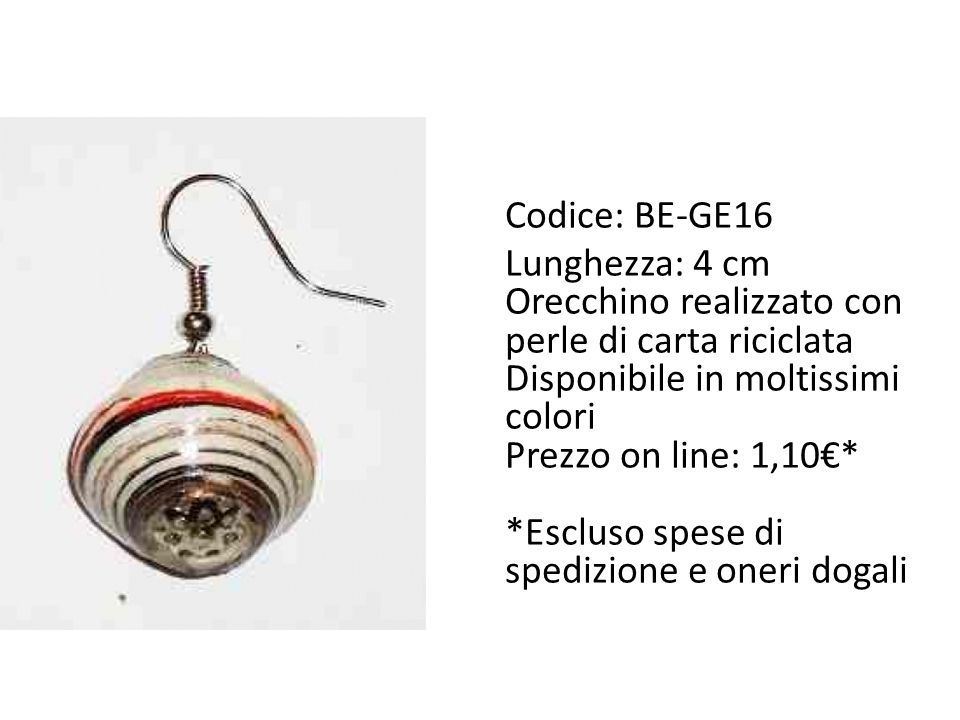 Codice: BE-GE16 Lunghezza: 4 cm. Orecchino realizzato con perle di carta riciclata. Disponibile in moltissimi colori.