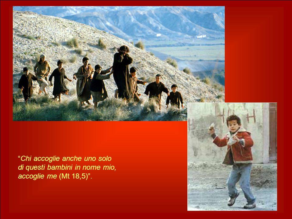 Chi accoglie anche uno solo di questi bambini in nome mio, accoglie me (Mt 18,5) .