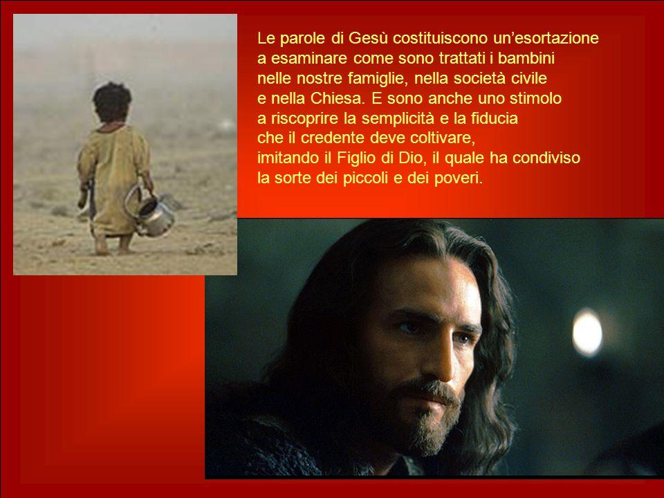 Le parole di Gesù costituiscono un'esortazione a esaminare come sono trattati i bambini nelle nostre famiglie, nella società civile e nella Chiesa.
