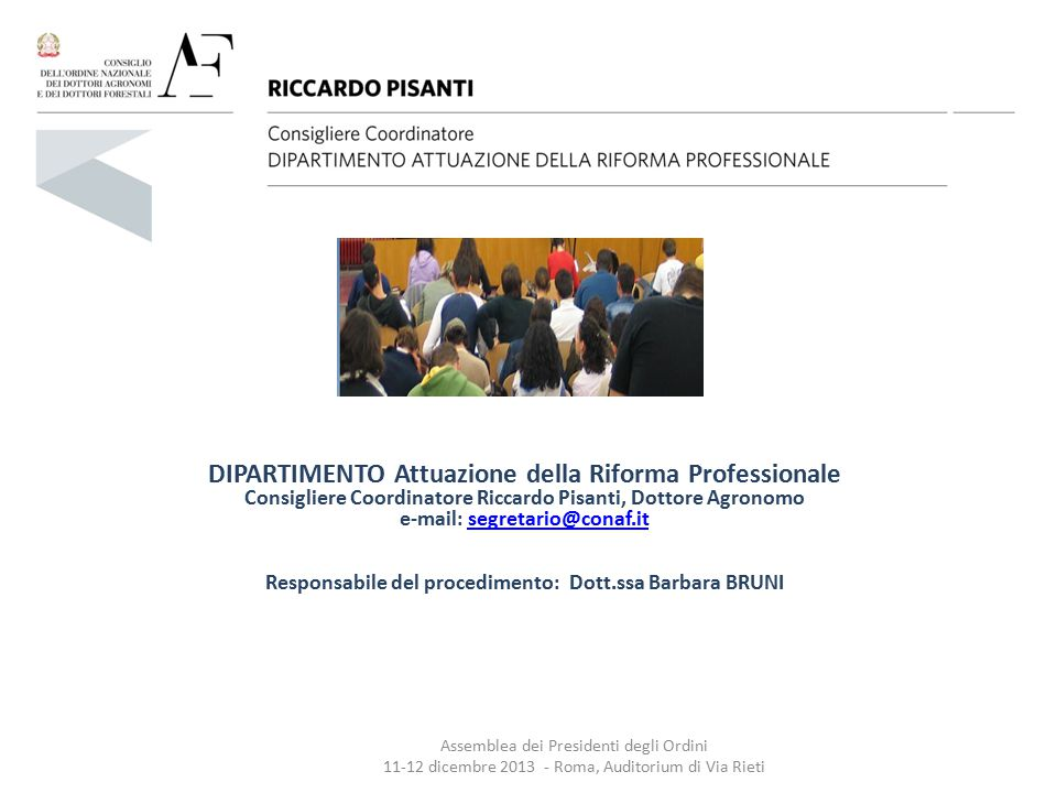 DIPARTIMENTO Attuazione della Riforma Professionale Consigliere Coordinatore Riccardo Pisanti, Dottore Agronomo e-mail: segretario@conaf.it Responsabile del procedimento: Dott.ssa Barbara BRUNI