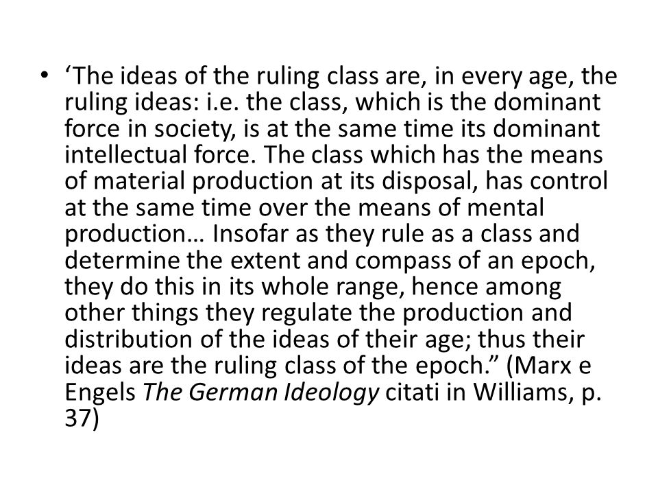 'The ideas of the ruling class are, in every age, the ruling ideas: i