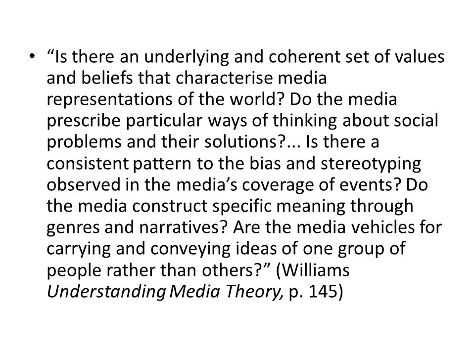Is there an underlying and coherent set of values and beliefs that characterise media representations of the world.