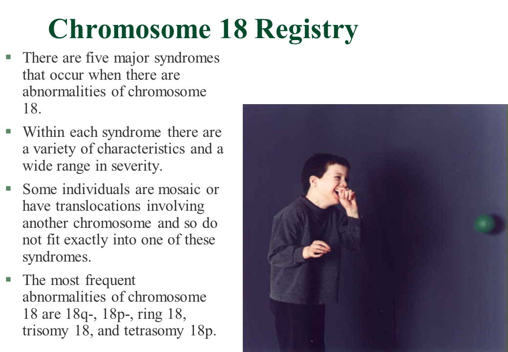 Chromosome 18 Registry There are five major syndromes that occur when there are abnormalities of chromosome 18.