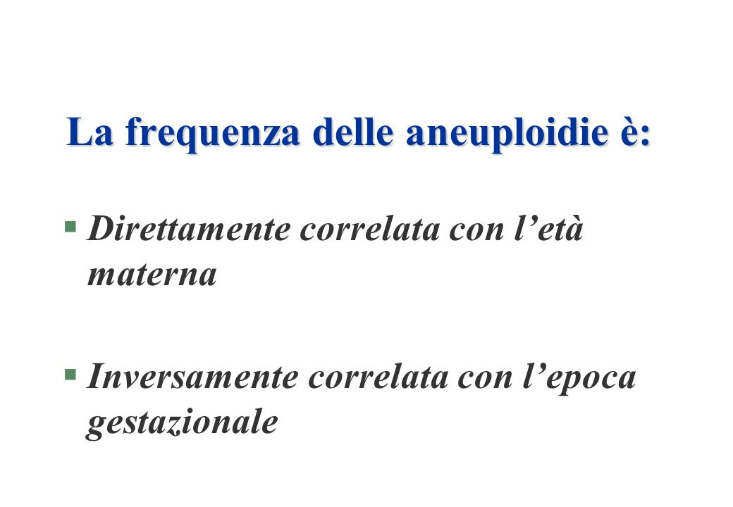 La frequenza delle aneuploidie è: