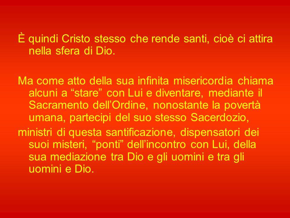 È quindi Cristo stesso che rende santi, cioè ci attira nella sfera di Dio.