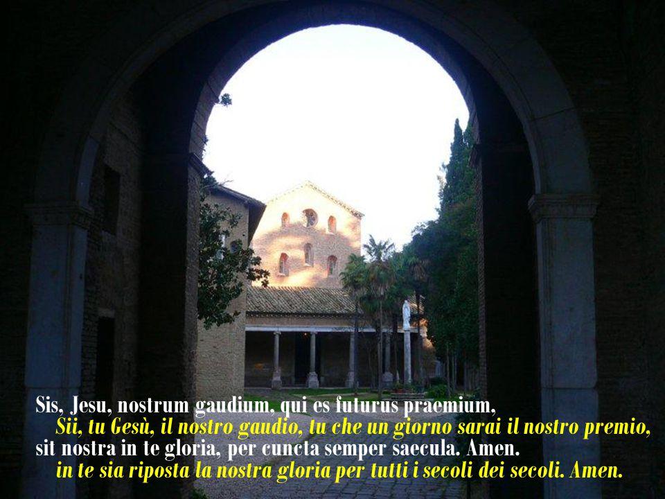 Sis, Jesu, nostrum gaudium, qui es futurus praemium,