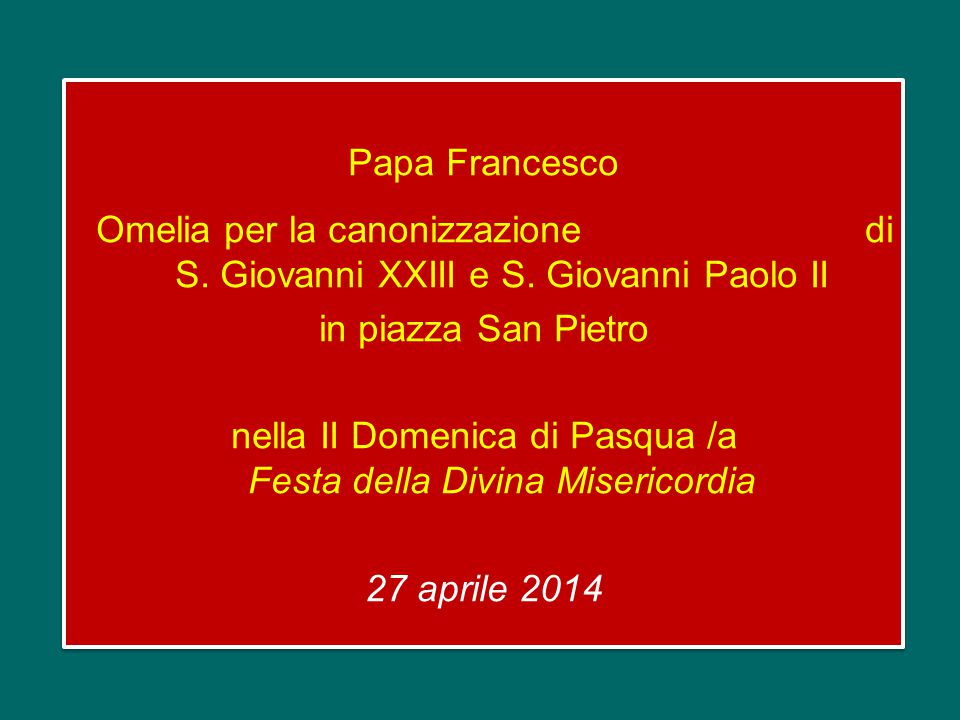 Papa Francesco Omelia per la canonizzazione di S. Giovanni XXIII e S