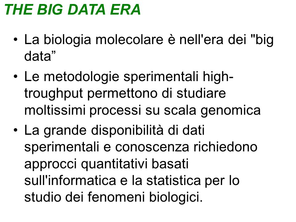 THE BIG DATA ERA La biologia molecolare è nell era dei big data