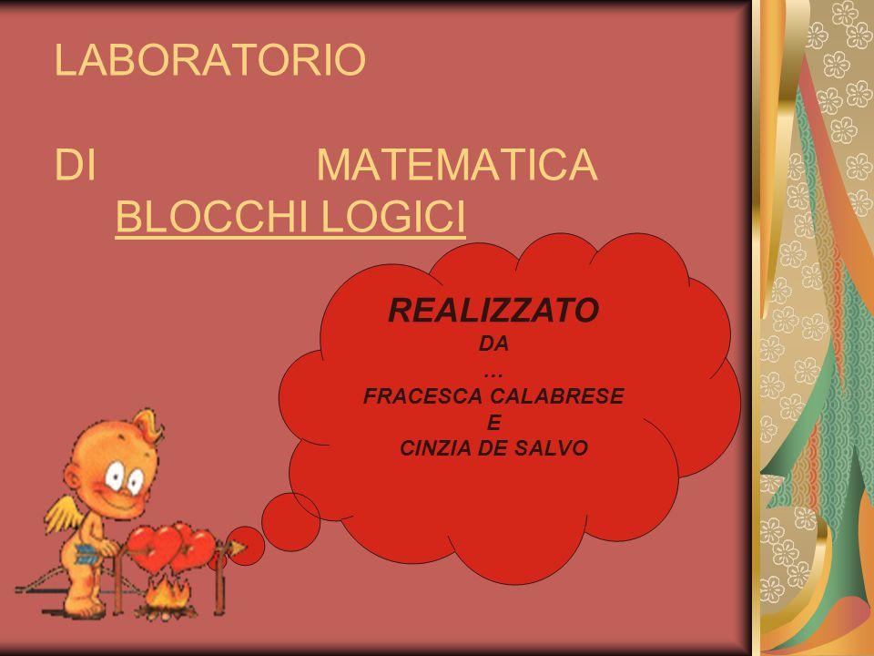 LABORATORIO DI MATEMATICA BLOCCHI LOGICI