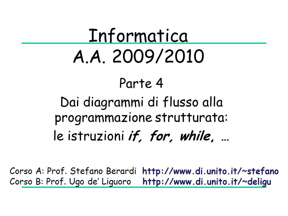Informatica A.A. 2009/2010 Parte 4. Dai diagrammi di flusso alla programmazione strutturata: le istruzioni if, for, while, …
