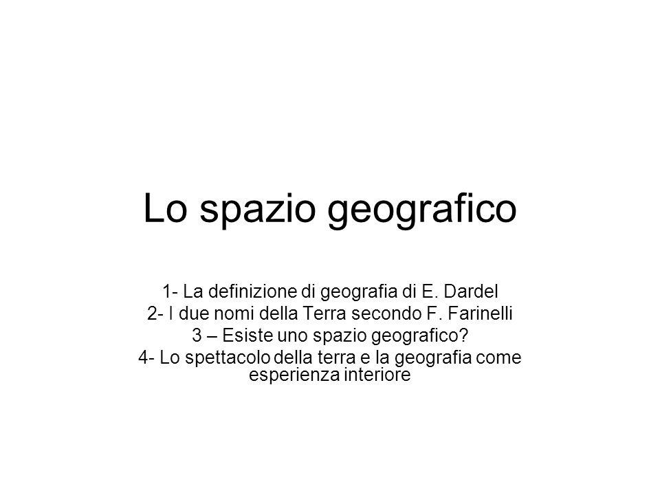 Lo spazio geografico 1- La definizione di geografia di E. Dardel