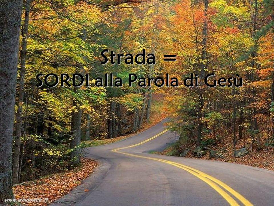 Strada = SORDI alla Parola di Gesù
