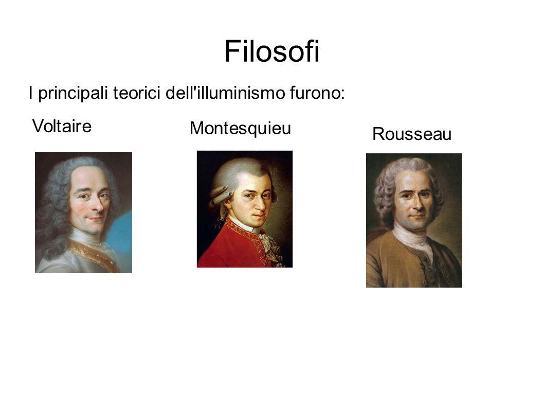 Filosofi I principali teorici dell illuminismo furono: Voltaire