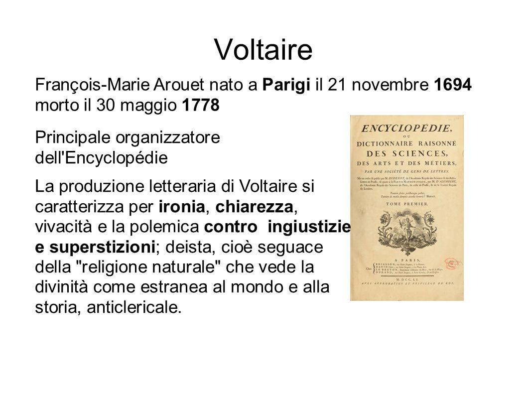 Voltaire François-Marie Arouet nato a Parigi il 21 novembre 1694 morto il 30 maggio 1778. Principale organizzatore dell Encyclopédie.