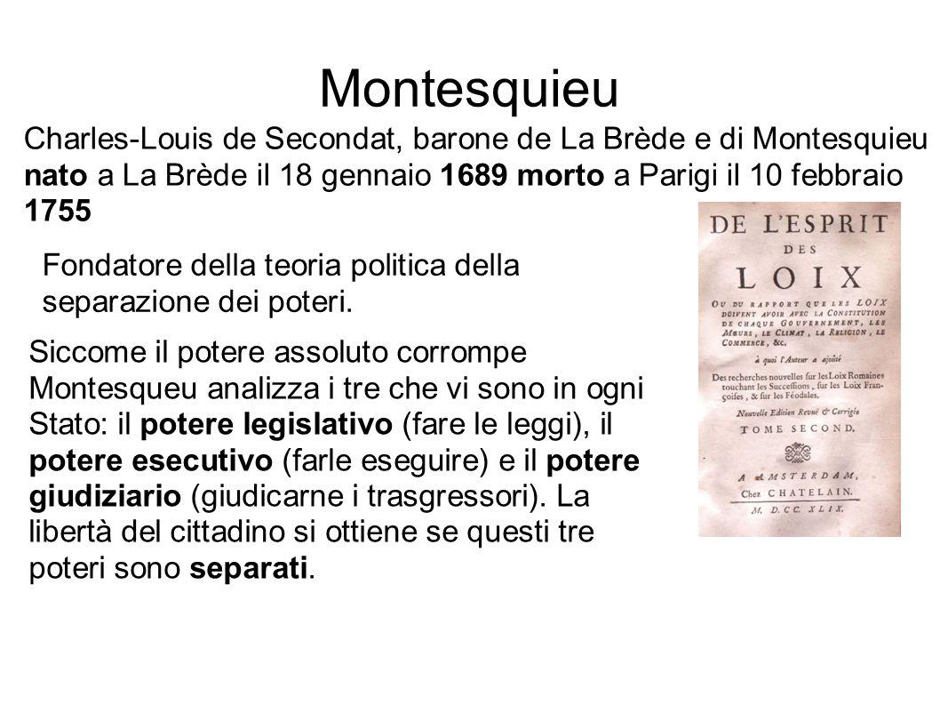 Montesquieu Charles-Louis de Secondat, barone de La Brède e di Montesquieu nato a La Brède il 18 gennaio 1689 morto a Parigi il 10 febbraio 1755.