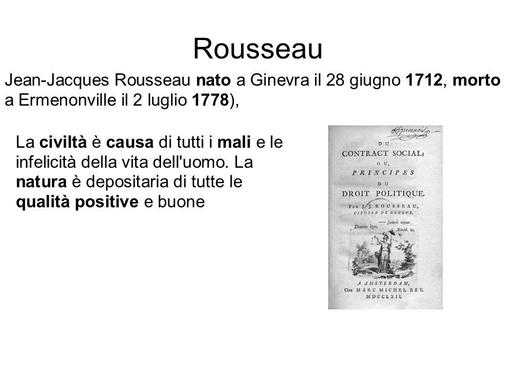 Rousseau Jean-Jacques Rousseau nato a Ginevra il 28 giugno 1712, morto a Ermenonville il 2 luglio 1778),
