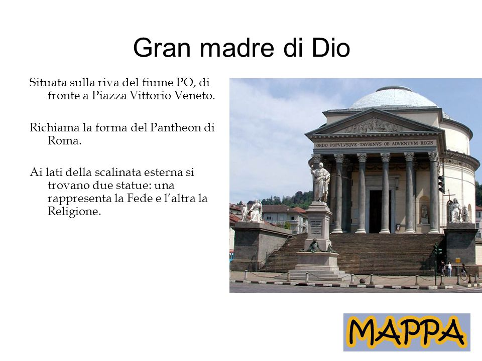 Gran madre di Dio Situata sulla riva del fiume PO, di fronte a Piazza Vittorio Veneto. Richiama la forma del Pantheon di Roma.