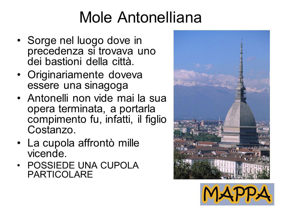 Mole Antonelliana Sorge nel luogo dove in precedenza si trovava uno dei bastioni della città. Originariamente doveva essere una sinagoga.