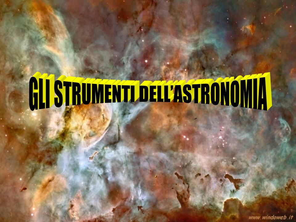 GLI STRUMENTI DELL'ASTRONOMIA