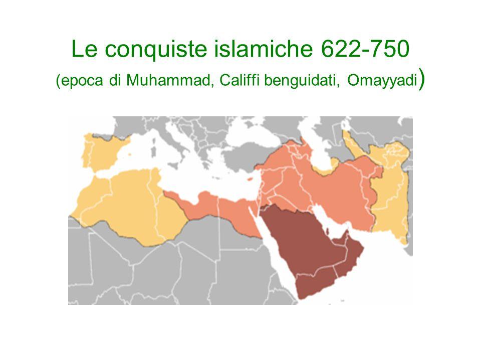 Le conquiste islamiche 622-750 (epoca di Muhammad, Califfi benguidati, Omayyadi)