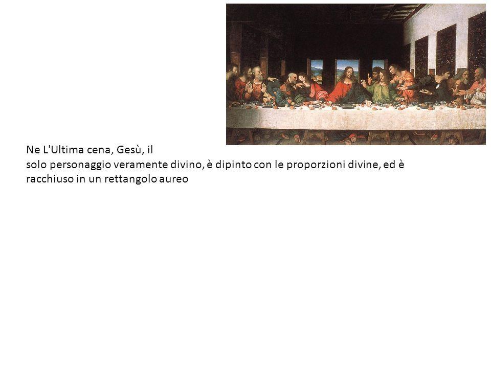 Ne L Ultima cena, Gesù, il solo personaggio veramente divino, è dipinto con le proporzioni divine, ed è racchiuso in un rettangolo aureo