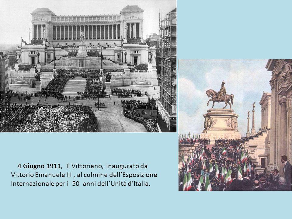 4 Giugno 1911, Il Vittoriano, inaugurato da Vittorio Emanuele III , al culmine dell'Esposizione Internazionale per i 50 anni dell'Unità d'Italia.