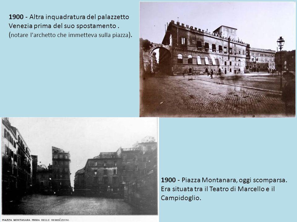 1900 - Altra inquadratura del palazzetto Venezia prima del suo spostamento . (notare l archetto che immetteva sulla piazza).