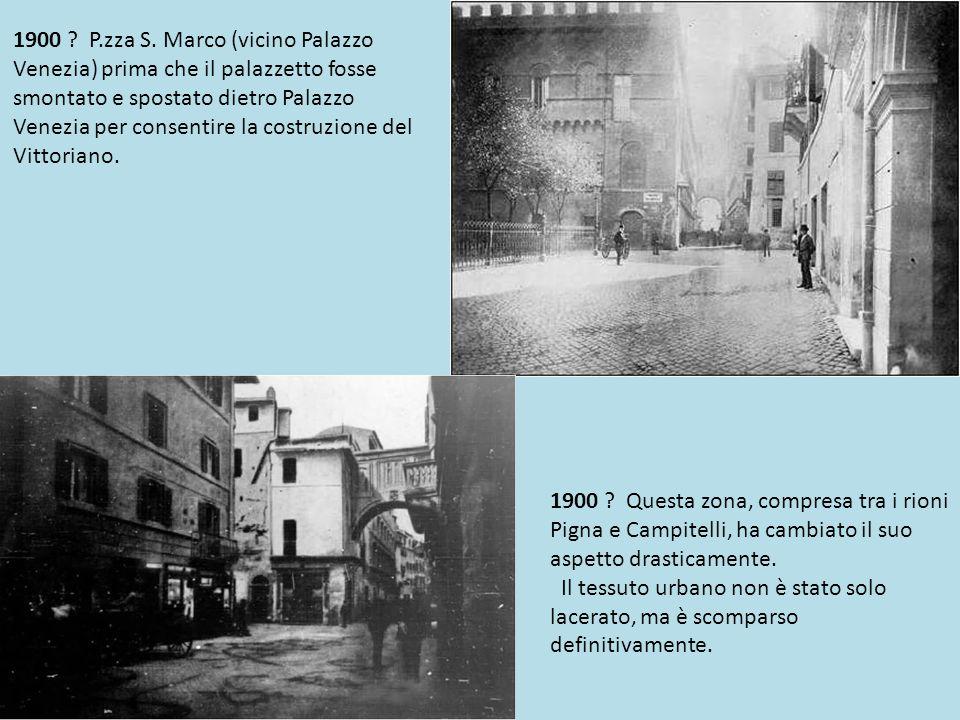 1900 P.zza S. Marco (vicino Palazzo Venezia) prima che il palazzetto fosse smontato e spostato dietro Palazzo