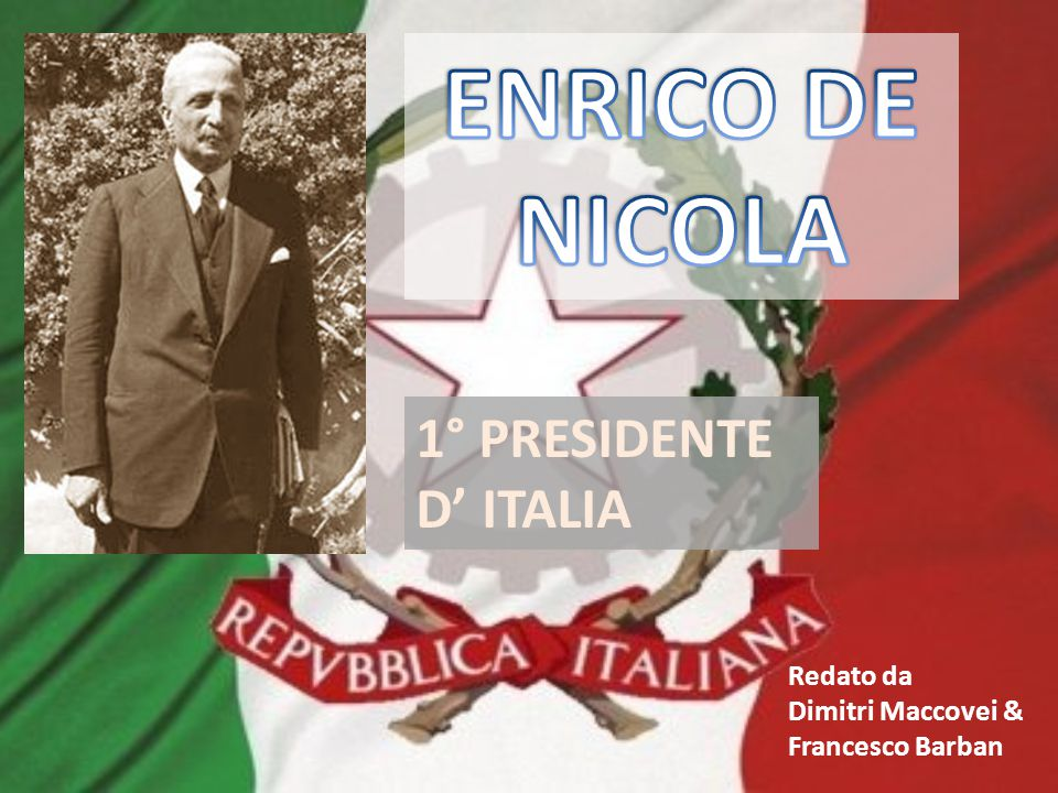 ENRICO DE NICOLA 1° PRESIDENTE D' ITALIA Redato da Dimitri Maccovei &