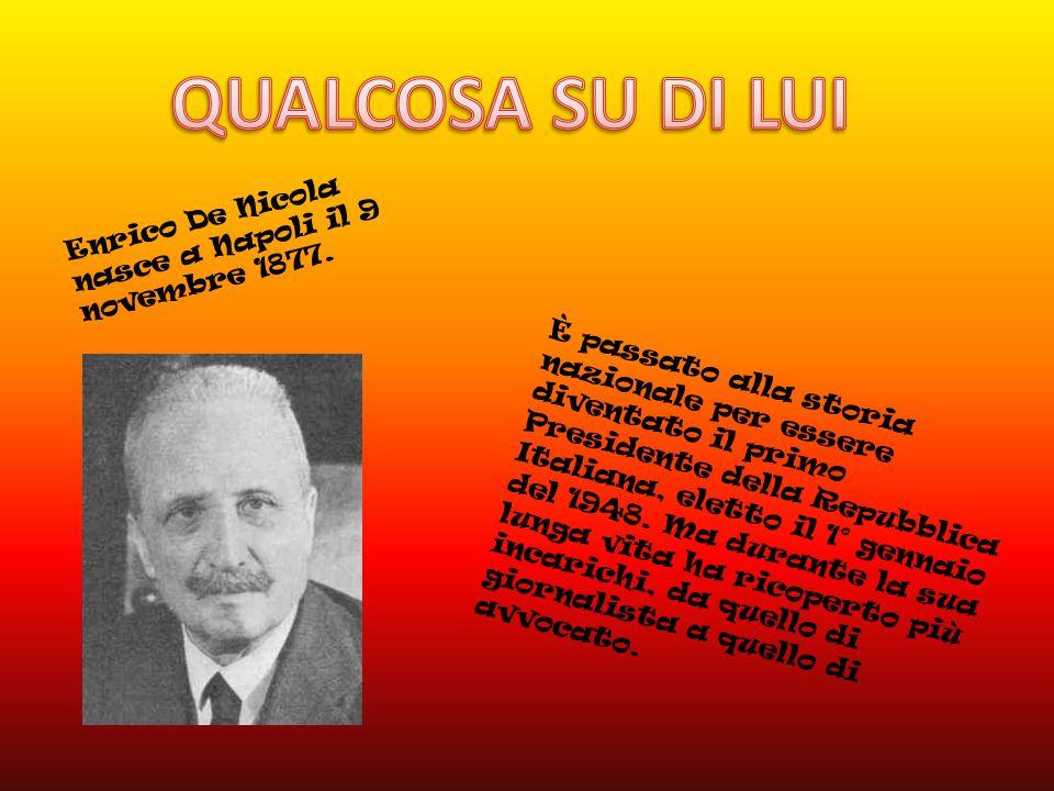 QUALCOSA SU DI LUI Enrico De Nicola nasce a Napoli il 9 novembre 1877.