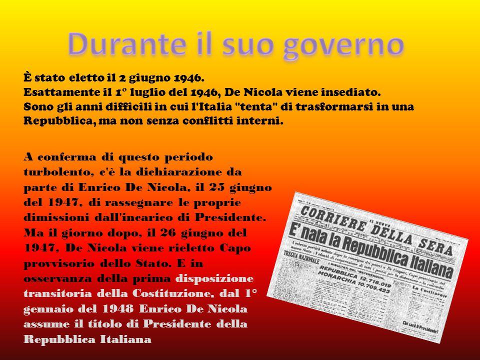 Durante il suo governo È stato eletto il 2 giugno 1946. Esattamente il 1° luglio del 1946, De Nicola viene insediato.