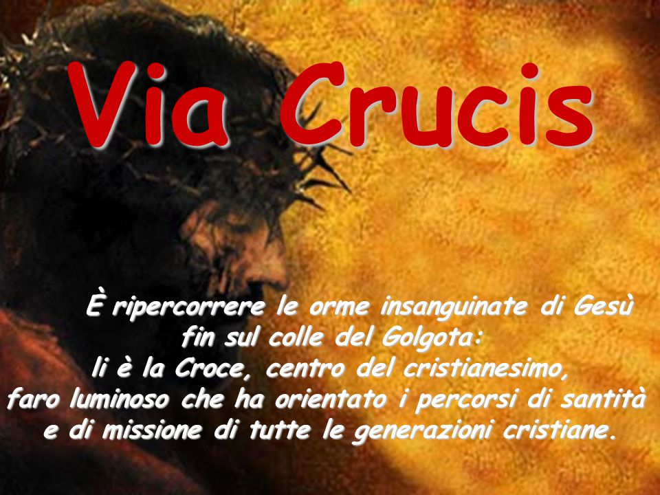 Via Crucis È ripercorrere le orme insanguinate di Gesù