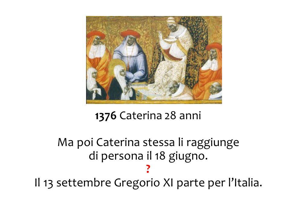Ma poi Caterina stessa li raggiunge di persona il 18 giugno.